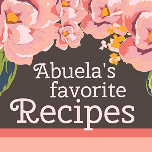 Abuela's Favorite Recipes: Add Your Own Family Recipes Blank Cookbook to Write in by Currant Lane