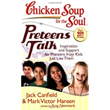 Chicken Soup for the Soul: Preteens Talk: Inspiration and Support for Preteens from Kids Just Like Them