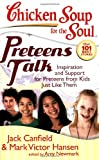 Chicken Soup for the Soul: Preteens Talk, Jack L. Canfield and Mark Victor Hansen, 1935096001