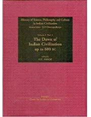 The Dawn of Indian Civilization (Vol. 1, Part 1: History of Science, Philosophy & Culture in Indian Civilization)