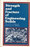 Strength and Fracture of Engineering Solids, Felbeck, David K. and Atkins, Anthony G., 0138517096