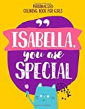 """""""Isabella, you are special"""" Personalized coloring book for girls: Positive things your kids need to hear"""