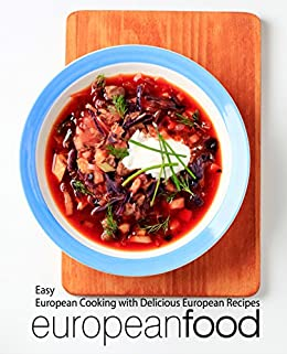 European food easy european cooking with delicious european recipes european food easy european cooking with delicious european recipes by press booksumo forumfinder Image collections