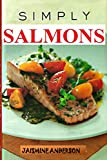 SALMON RECIPES: COMPLETE AND PERFECT GUIDE ON HOW TO COOK SALMON RECIPES WITH TIPS