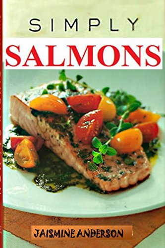 SALMON RECIPES: COMPLETE AND PERFECT GUIDE ON HOW TO COOK (Perfect Salmon)