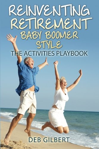 Download Reinventing Retirement Baby Boomer Style: The Activities Playbook (Volume 1) PDF