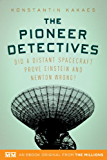 The Pioneer Detectives: Did a distant spacecraft prove Einstein and Newton wrong? (Kindle Single)