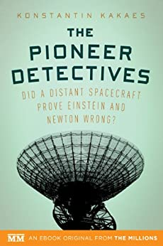 The Pioneer Detectives: Did a distant spacecraft prove Einstein and Newton wrong? (Kindle Single) by [Kakaes, Konstantin]