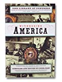 img - for Witnessing America: The Library of Congress Book of First-hand Accounts of Life in America book / textbook / text book