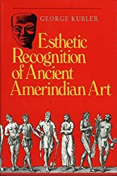 Esthetic Recognition of Ancient Amerindian Art (Yale Publications in the History of Art)