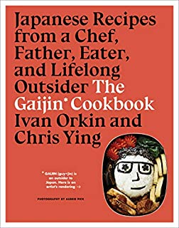 Book Cover: The Gaijin Cookbook: Japanese Recipes from a Chef, Father, Eater, and Lifelong Outsider