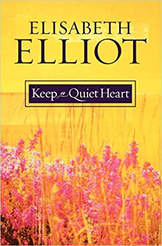 Keep A Quiet Heart - Elisabeth Elliot