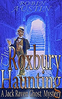 The Roxbury Haunting (Jack Raven Ghost Mystery Book 1) by [Austin, Robin G.]