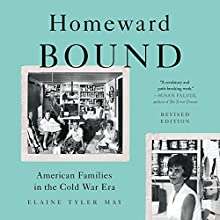 Homeward Bound: American Families in the Cold War Era Audiobook by Elaine Tyler May Narrated by Kevin Stillwell