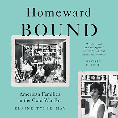 Homeward Bound: American Families in the Cold War Era