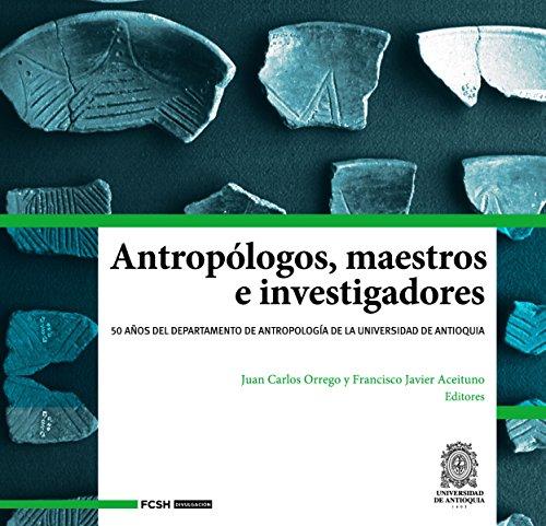 Antropólogos, maestros e investigadores: 50 años del Departamento de Antropología de la Universidad de Antioquia (FCSH/Divulgación nº 2) (Spanish Edition)