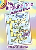 My Airplane Trip Activity Book (Dover Little Activity Books) by Becky J. Radtke (2014-09-17)