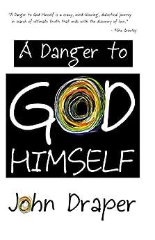 A Danger to God Himself by [John Draper]