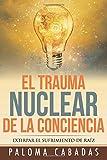 El Trauma Nuclear De La Conciencia (COLECCIÓN PALOMA CABADAS)