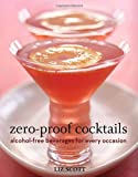 img - for Zero Proof Cocktails: Alcohol-Free Beverages for Every Occasion book / textbook / text book