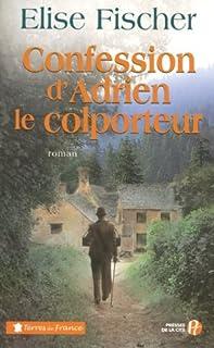 Confession d'Adrien le colporteur : roman, Fischer, Élise