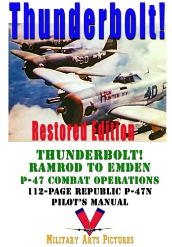 (Thunderbolt! Special Restored DVD Edition: P-47 Thunderbolts Go to War -- three classic films and P-47N Pilot's Manual)