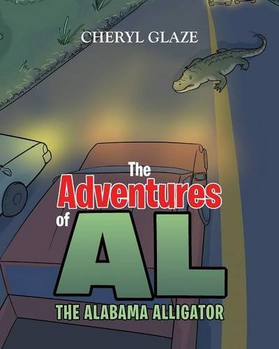 The Adventures of Al the Alabama Alligator by Cheryl Glaze (2016-07-05)