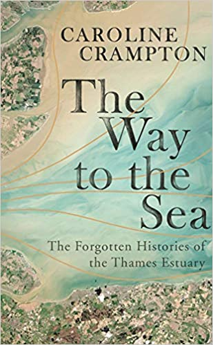The Way to the Sea: The Forgotten Histories of the Thames
