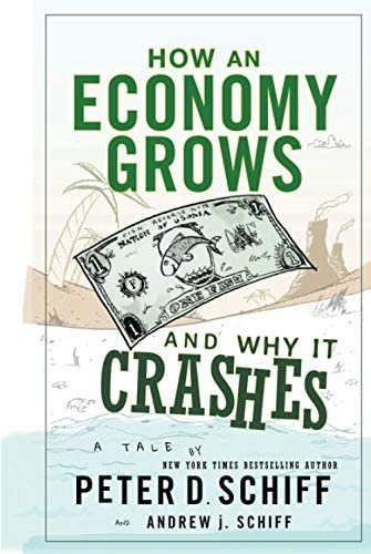 How an Economy Grows and Why It Crashes: Schiff, Peter D., Schiff, Andrew  J.: Amazon.sg: Books