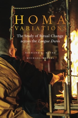 Homa Variations: The Study of Ritual Change across the Longue Durée (Oxford Ritual Studies)
