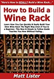 how to build wine racks How to Build a Wine Rack: Learn How You Can Quickly & Easily Build Your Own Wine Rack The Right Way Even If You're a Beginner, This New & Simple to Follow Guide Teaches You How Without Failing