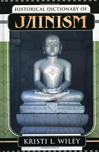 Read Online Historical Dictionary of Jainism (Historical Dictionaries of Religions, Philosophies, and Movements Series) PDF
