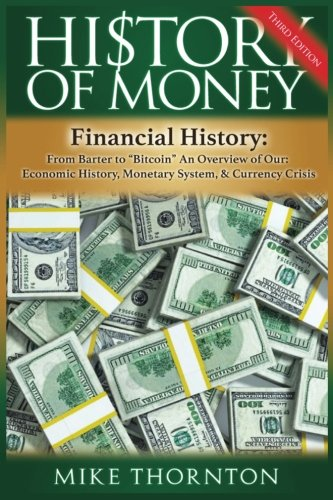 History of Money: Financial History: From Barter to Bitcoin – An Overview of Our Economic History, Monetary System & Currency Crisis