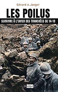 Les poilus: Survivre à l'enfer des tranchées de 14-18 par Gérard A. Jaeger