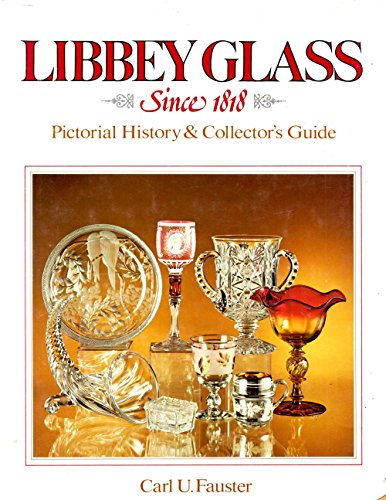 Libbey Glass Since 1818: Pictorial History & Collector's Guide