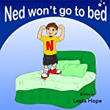Children's Book:Ned Won't Go To Bed (Childrens book for ages 2-6 Happy Children's Books Collection)