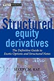 Structured Equity Derivatives: The Definitive Guide to Exotic Options and Structured Notes
