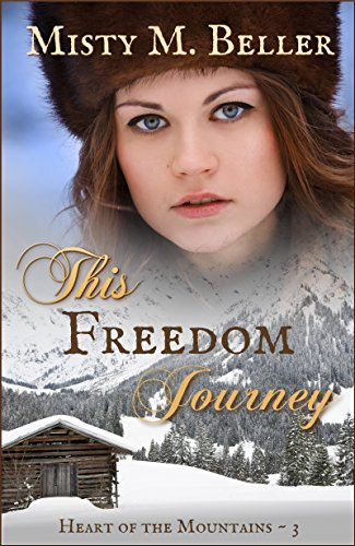 This Freedom Journey (Heart of the Mountains Book 3) - Freedom Heart