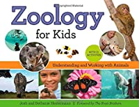 Zoology for Kids: Understanding and Working with Animals, with 21 Activities (For Kids series)
