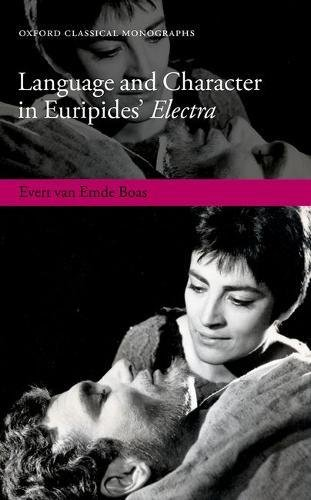 Language and Character in Euripides' Electra (Oxford Classical Monographs) by Oxford University Press