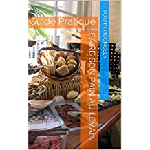 Faire son pain au levain: Guide Pratique (French Edition)