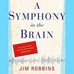 A Symphony in the Brain: The Evolution of the New Brain Wave Biofeedback | Jim Robbins