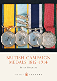 British Campaign Medals 1815-1914 (Shire Library Book 384)