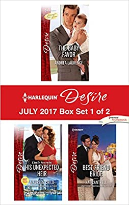 Harlequin Desire July 2017 - Box Set 1 of 2: The Baby Favor\His Unexpected Heir\Best Friend Bride