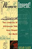 Women Invent!: Two Centuries of Discoveries That Have Shaped Our World