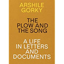 Arshile Gorky: The Plow and the Song: A Life in Letters and Documents