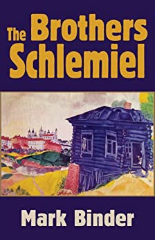 The Brothers Schlemiel - the unabridged novel of Chelm by [Binder, Mark]