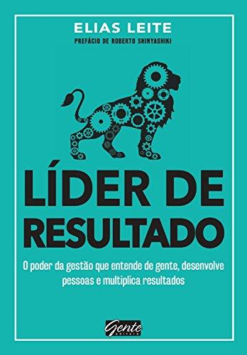 Líder de resultado: O poder da gestão que entende de gente, desenvolve pessoas e multiplica resultados