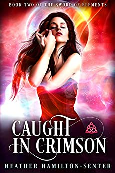 Caught In Crimson: Book Two of the Sword of Elements by [Hamilton-Senter, Heather]