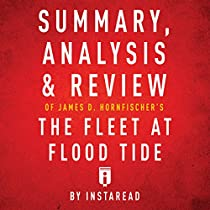 SUMMARY, ANALYSIS & REVIEW OF JAMES D. HORNFISCHER'S THE FLEET AT FLOOD TIDE